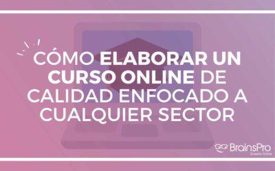 Cómo elaborar un curso online de calidad enfocado a cualquier sector
